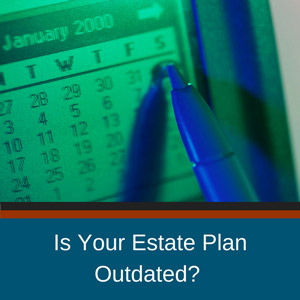 Is Your Estate Plan Outdated